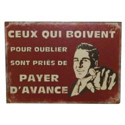 """Plaque décorative """"Ceux qui boivent pour oublier sont priés de payer d'avance"""""""
