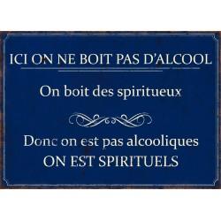 "Metal plate ""Ici on ne boit pas d'alcool, on boit des spiritueux"""