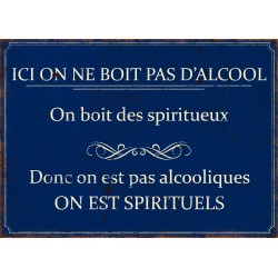 """Plaque décorative """"Ici on ne boit pas d'alcool, on boit des spiritueux"""""""